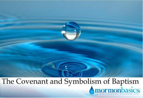 The Covenant And Symbolism Of Baptism Mormon Basics